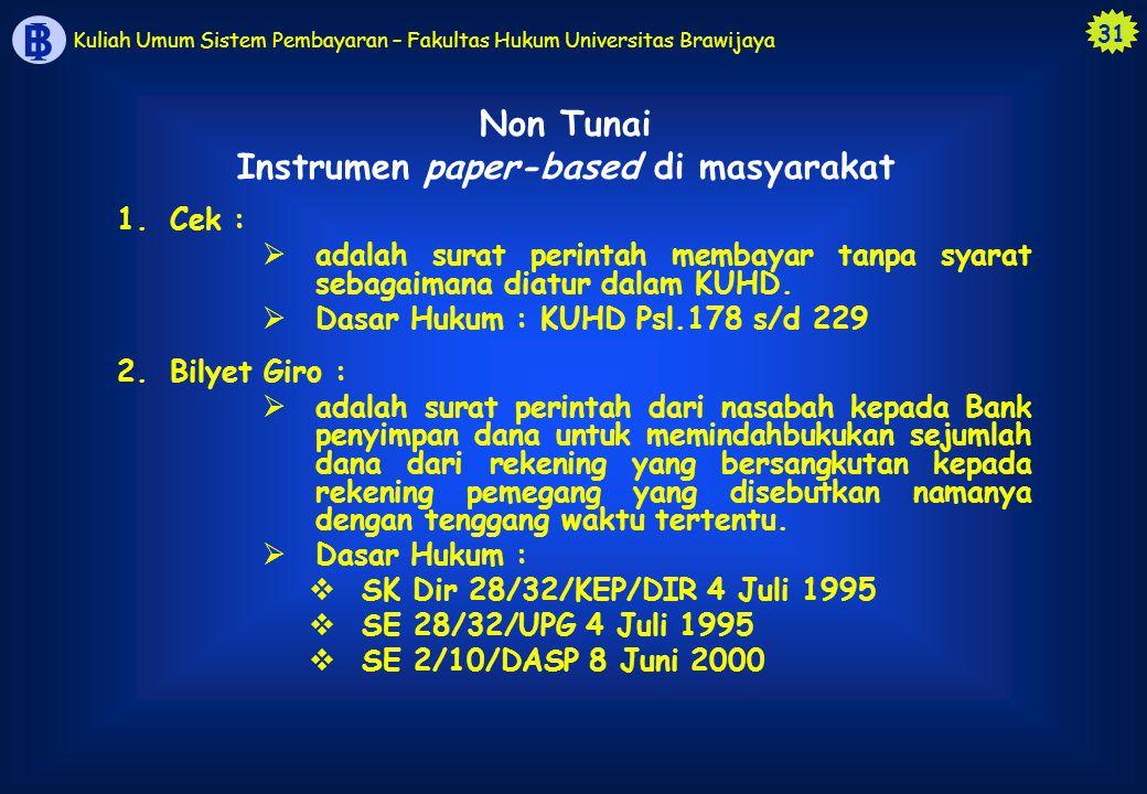 31 B I Kuliah Umum Sistem Pembayaran – Fakultas Hukum Universitas Brawijaya Non Tunai Instrumen paper-based di masyarakat 1.Cek :  adalah surat perin