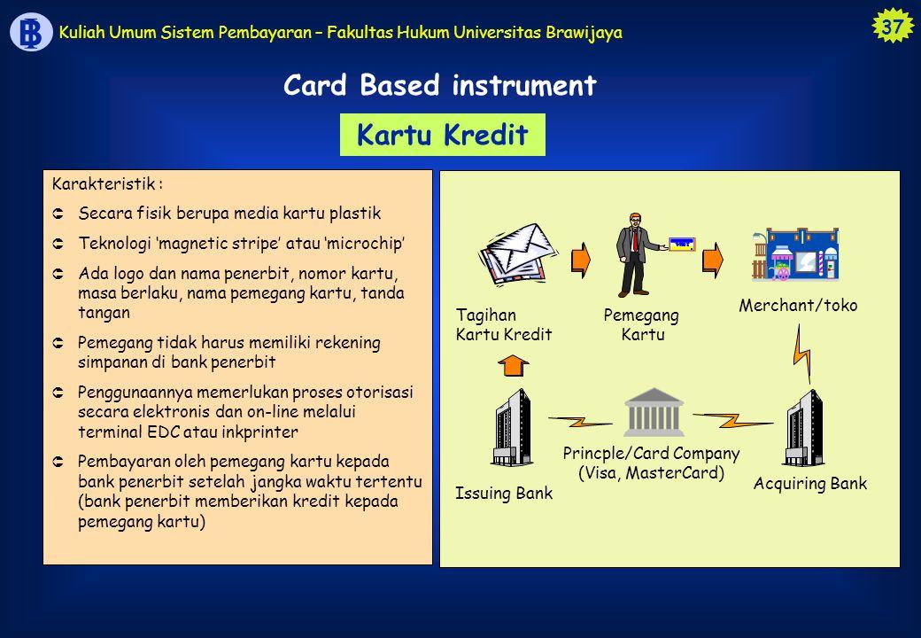 37 B I Kuliah Umum Sistem Pembayaran – Fakultas Hukum Universitas Brawijaya Kartu Kredit Karakteristik : Û Secara fisik berupa media kartu plastik Û T
