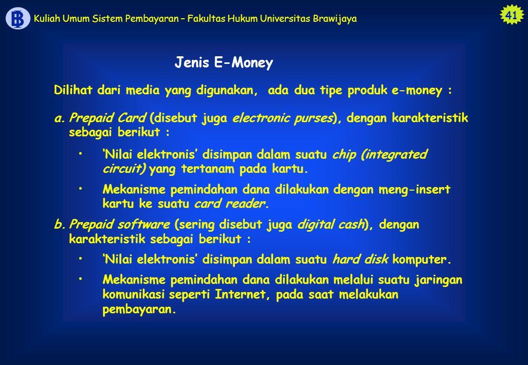 41 B I Kuliah Umum Sistem Pembayaran – Fakultas Hukum Universitas Brawijaya Dilihat dari media yang digunakan, ada dua tipe produk e-money : a.Prepaid