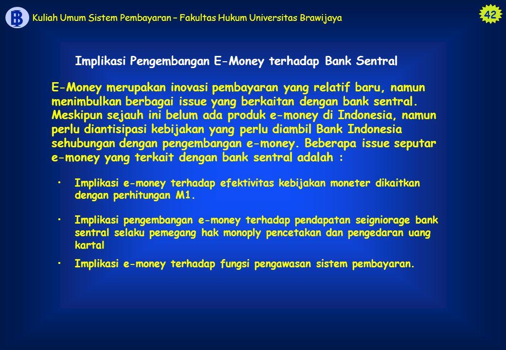 42 B I Kuliah Umum Sistem Pembayaran – Fakultas Hukum Universitas Brawijaya E-Money merupakan inovasi pembayaran yang relatif baru, namun menimbulkan