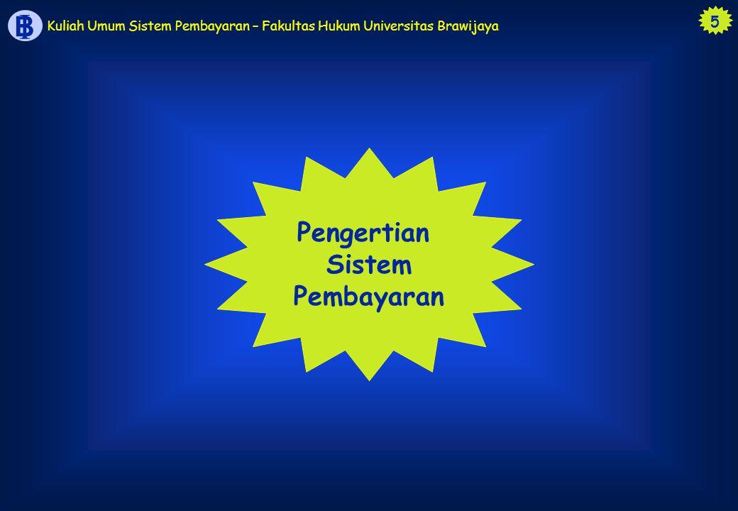 16 B I Kuliah Umum Sistem Pembayaran – Fakultas Hukum Universitas Brawijaya 1.