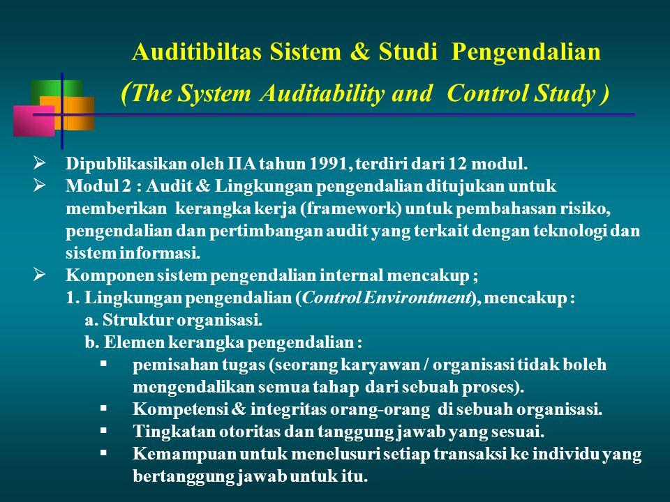 Auditibiltas Sistem & StudiPengendalian  Dipublikasikan oleh IIA tahun 1991, terdiri dari 12 modul.  Modul 2 : Audit & Lingkungan pengendalian dituj