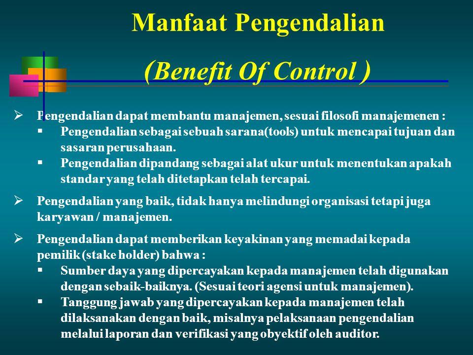 Manfaat Pengendalian  Pengendalian dapat membantu manajemen, sesuai filosofi manajemenen :  Pengendalian sebagai sebuah sarana(tools) untuk mencapai