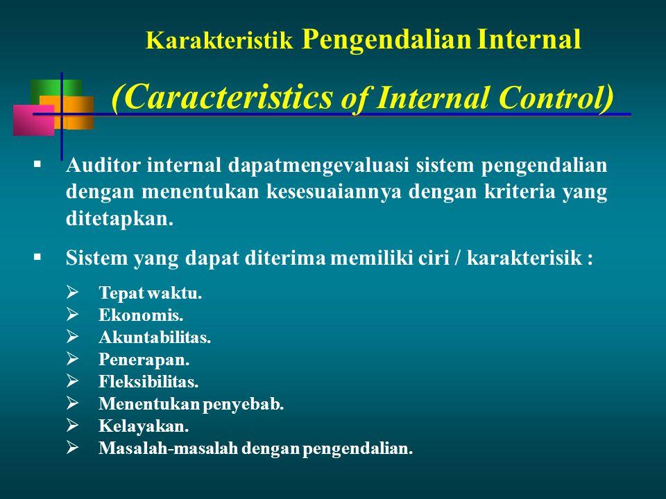 Karakteristik Pengendalian Internal  Auditor internal dapatmengevaluasi sistem pengendalian dengan menentukan kesesuaiannya dengan kriteria yang dite