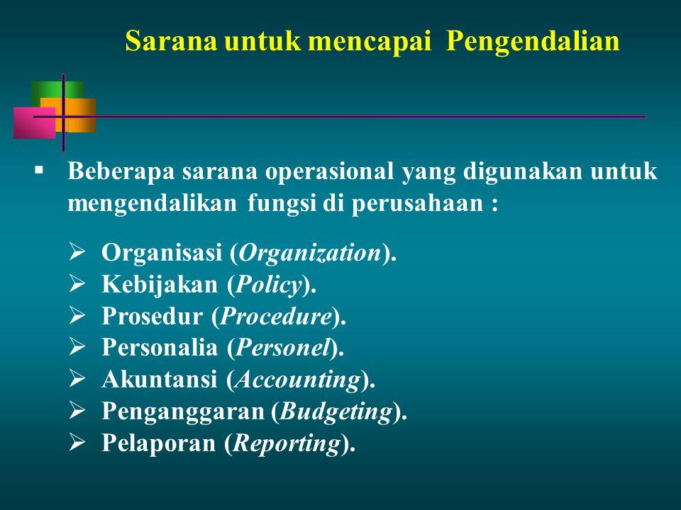 Sarana untuk mencapaiPengendalian  Beberapa sarana operasional yang digunakan untuk mengendalikan fungsi di perusahaan :  Organisasi (Organization).