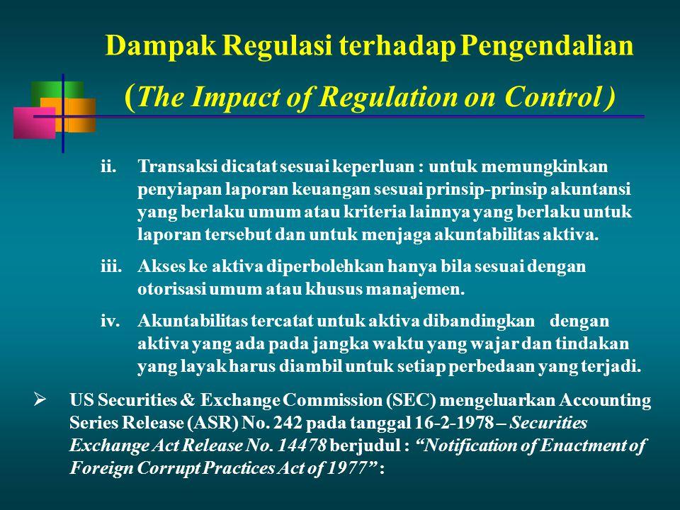 Dampak Regulasi terhadap Pengendalian ii.Transaksi dicatat sesuai keperluan : untuk memungkinkan penyiapan laporan keuangan sesuai prinsip-prinsip aku