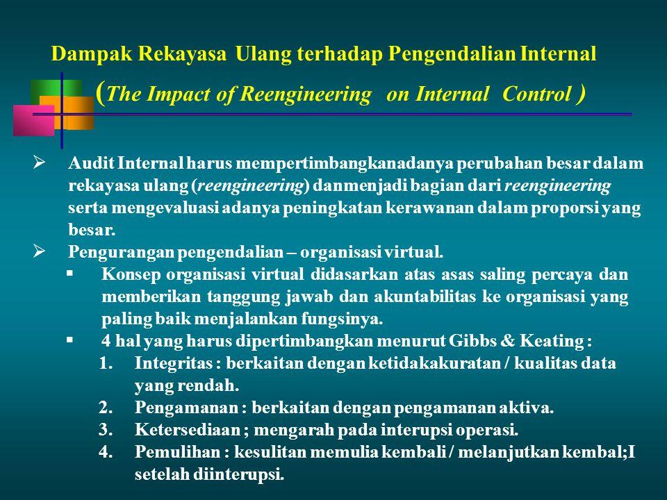 Dampak Rekayasa Ulang terhadap Pengendalian Internal  Audit Internal harus mempertimbangkanadanya perubahan besar dalam rekayasa ulang (reengineering