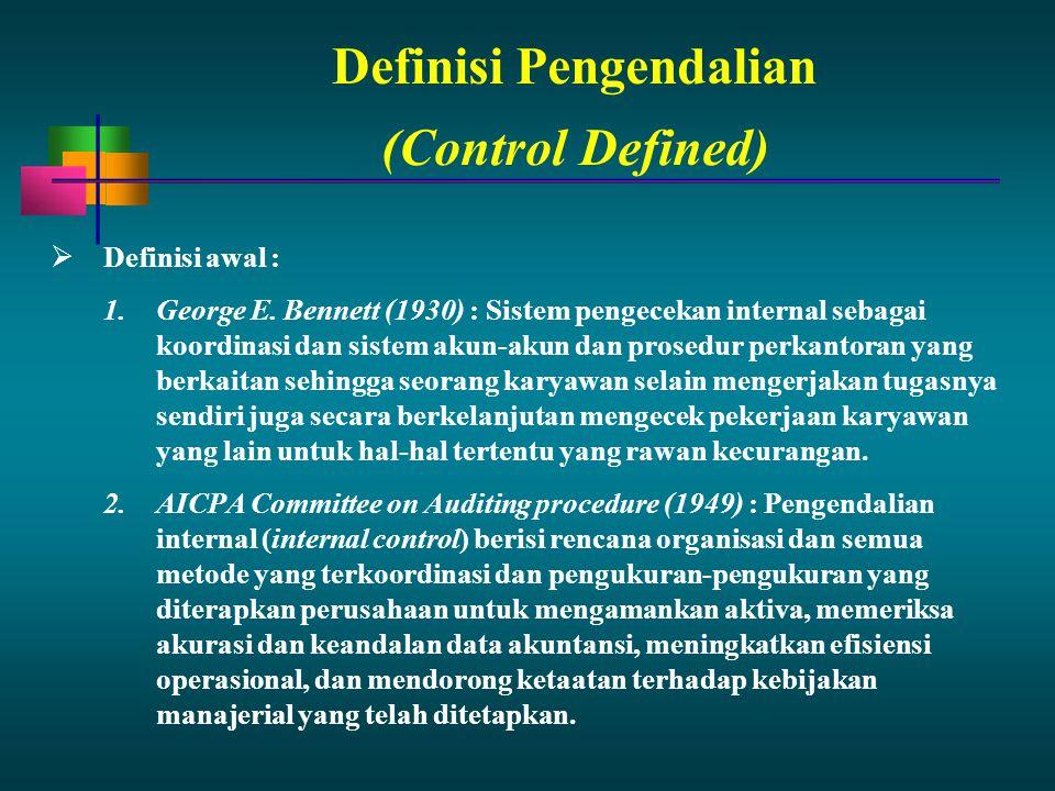 Definisi Pengendalian  Definisi awal : 1.George E. Bennett (1930) : Sistem pengecekan internal sebagai koordinasi dan sistem akun-akun dan prosedur p