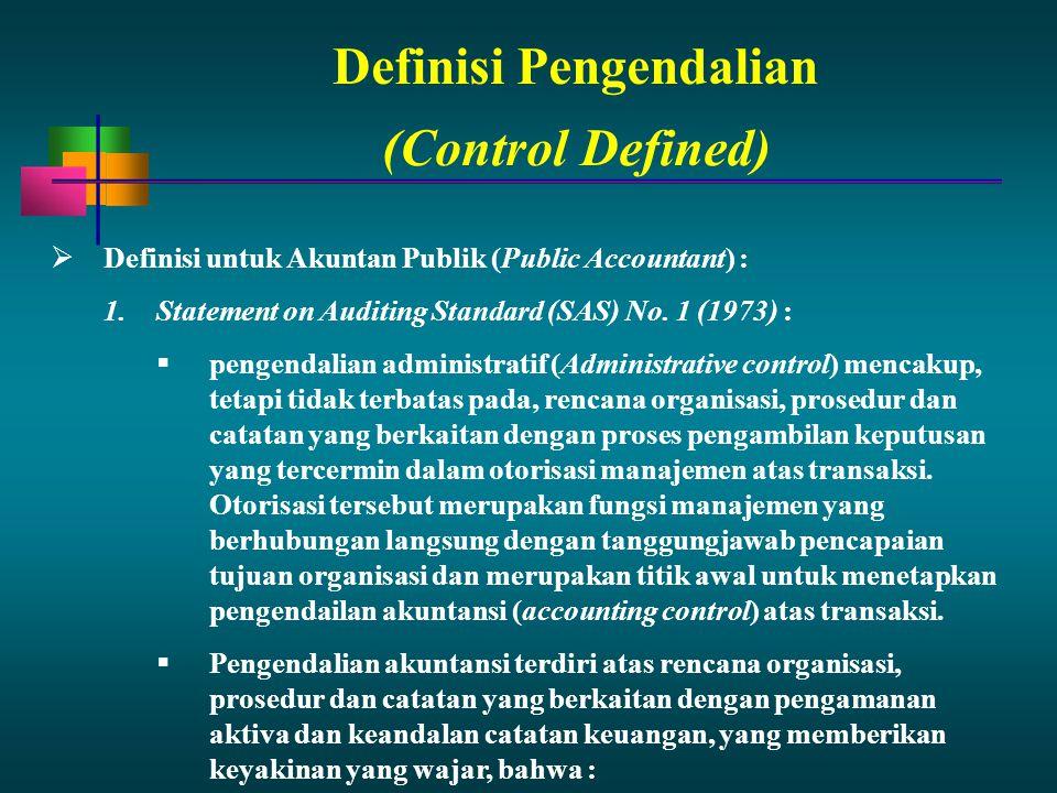Definisi Pengendalian  Definisi untuk Akuntan Publik (Public Accountant) : 1.Statement on Auditing Standard (SAS) No. 1 (1973) :  pengendalian admin