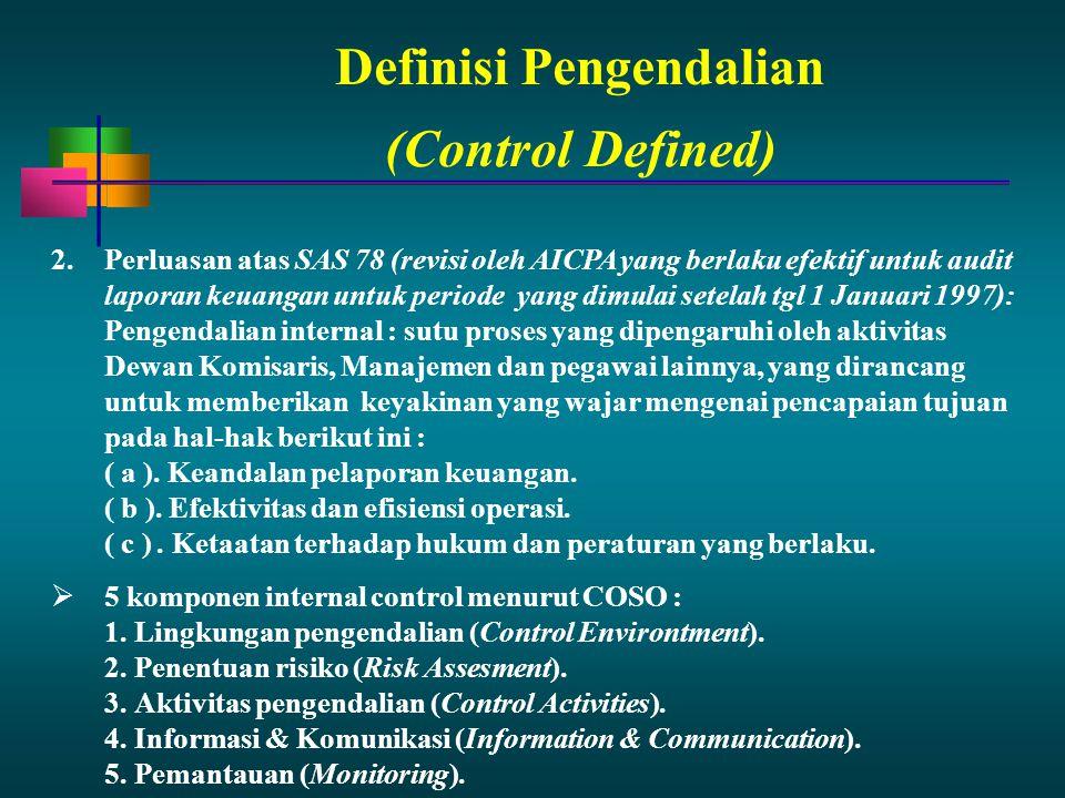 Definisi Pengendalian 2.Perluasan atas SAS 78 (revisi oleh AICPA yang berlaku efektif untuk audit laporan keuangan untuk periode yang dimulai setelah