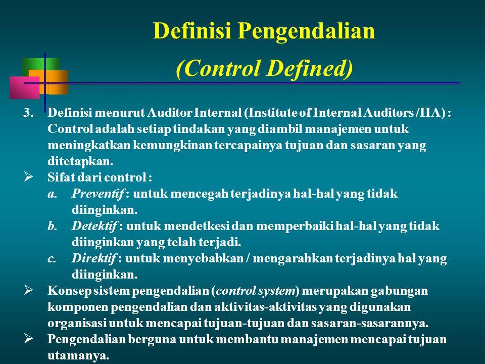 Definisi Pengendalian 3.Definisi menurut Auditor Internal (Institute of Internal Auditors /IIA) : Control adalah setiap tindakan yang diambil manajeme