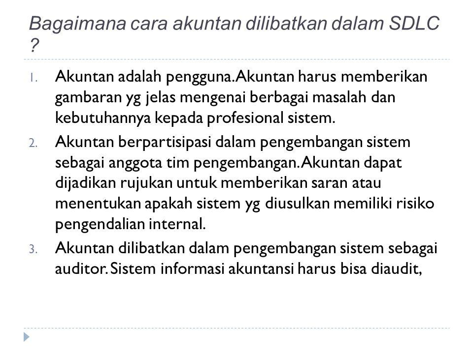 Bagaimana cara akuntan dilibatkan dalam SDLC .1. Akuntan adalah pengguna.