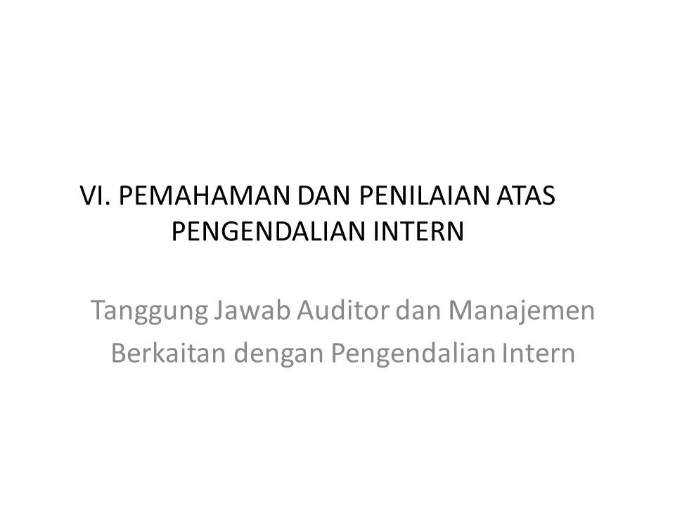 VI. PEMAHAMAN DAN PENILAIAN ATAS PENGENDALIAN INTERN Tanggung Jawab Auditor dan Manajemen Berkaitan dengan Pengendalian Intern