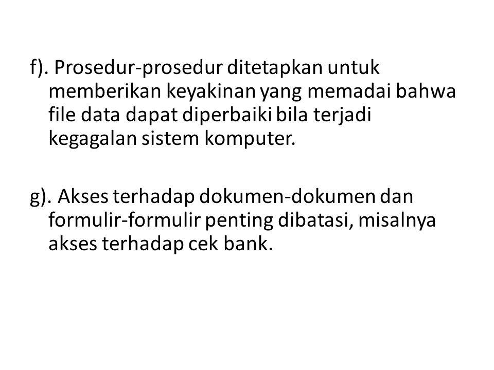 f). Prosedur-prosedur ditetapkan untuk memberikan keyakinan yang memadai bahwa file data dapat diperbaiki bila terjadi kegagalan sistem komputer. g).