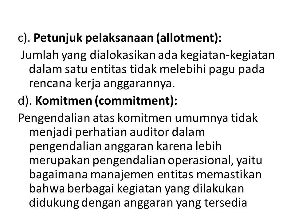 c). Petunjuk pelaksanaan (allotment): Jumlah yang dialokasikan ada kegiatan-kegiatan dalam satu entitas tidak melebihi pagu pada rencana kerja anggara