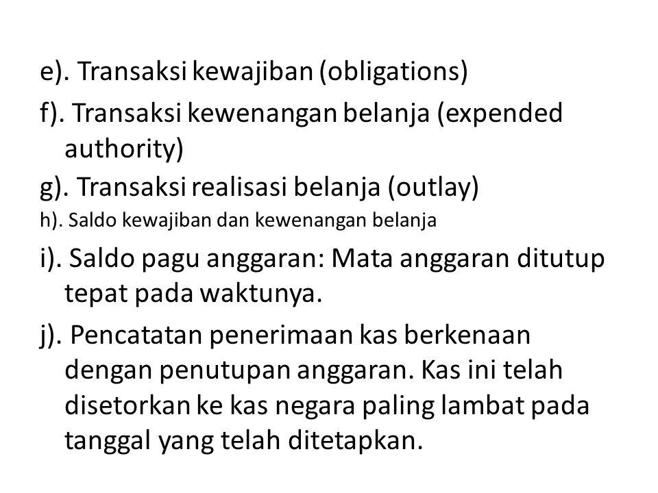 e). Transaksi kewajiban (obligations) f). Transaksi kewenangan belanja (expended authority) g). Transaksi realisasi belanja (outlay) h). Saldo kewajib