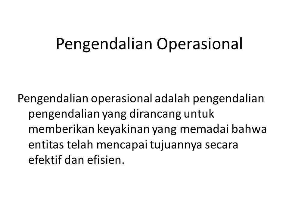 Pengendalian Operasional Pengendalian operasional adalah pengendalian pengendalian yang dirancang untuk memberikan keyakinan yang memadai bahwa entita