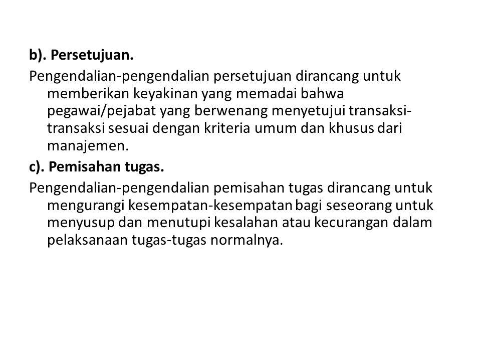 b). Persetujuan. Pengendalian-pengendalian persetujuan dirancang untuk memberikan keyakinan yang memadai bahwa pegawai/pejabat yang berwenang menyetuj