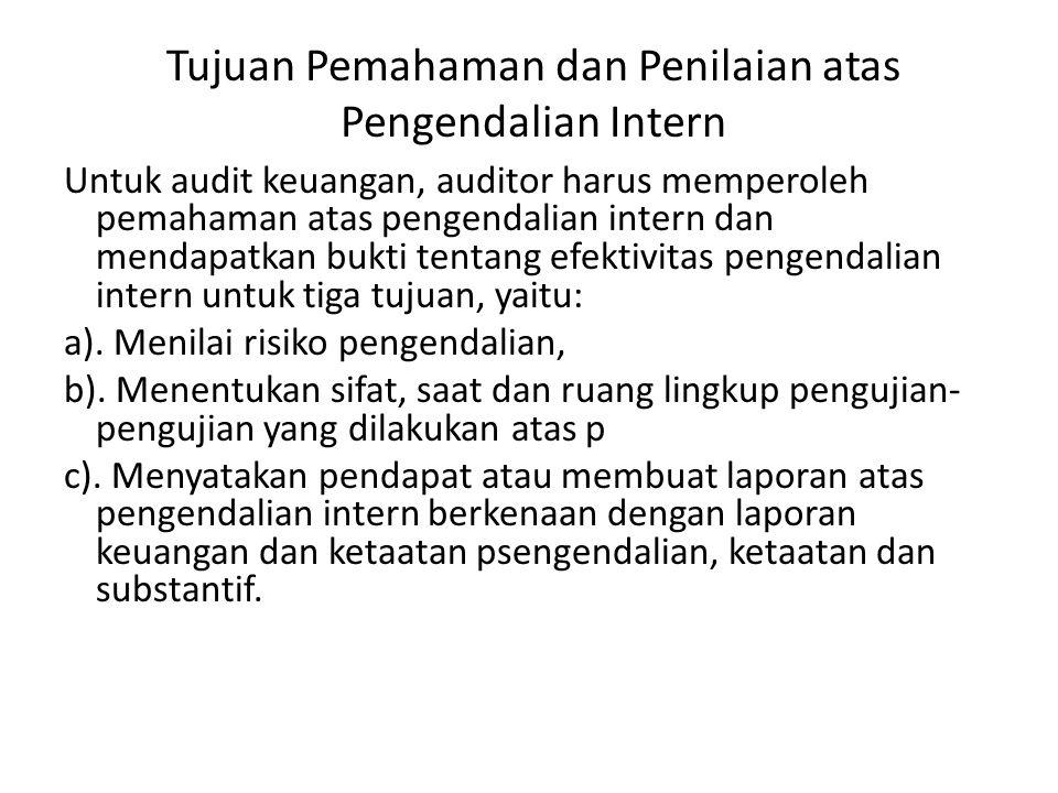 Tujuan Pemahaman dan Penilaian atas Pengendalian Intern Untuk audit keuangan, auditor harus memperoleh pemahaman atas pengendalian intern dan mendapat