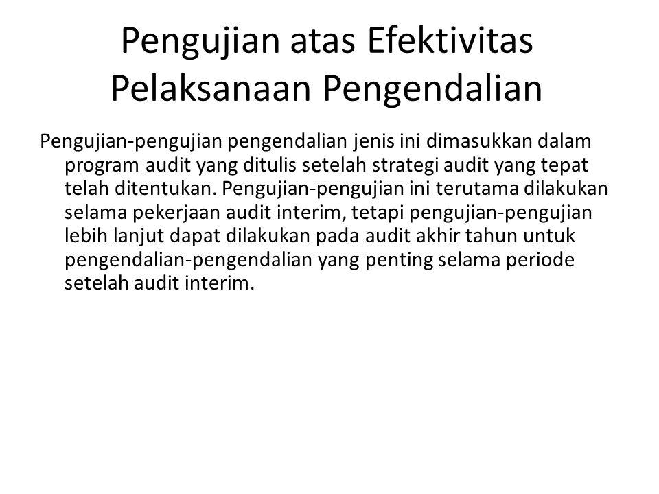 Pengujian atas Efektivitas Pelaksanaan Pengendalian Pengujian-pengujian pengendalian jenis ini dimasukkan dalam program audit yang ditulis setelah str