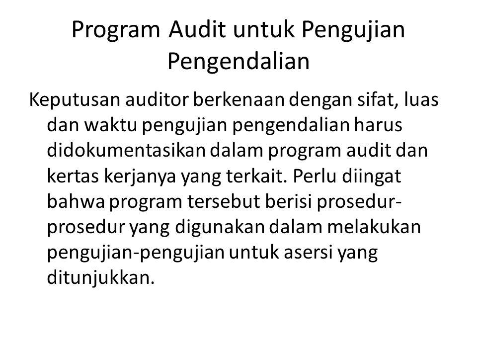Program Audit untuk Pengujian Pengendalian Keputusan auditor berkenaan dengan sifat, luas dan waktu pengujian pengendalian harus didokumentasikan dala