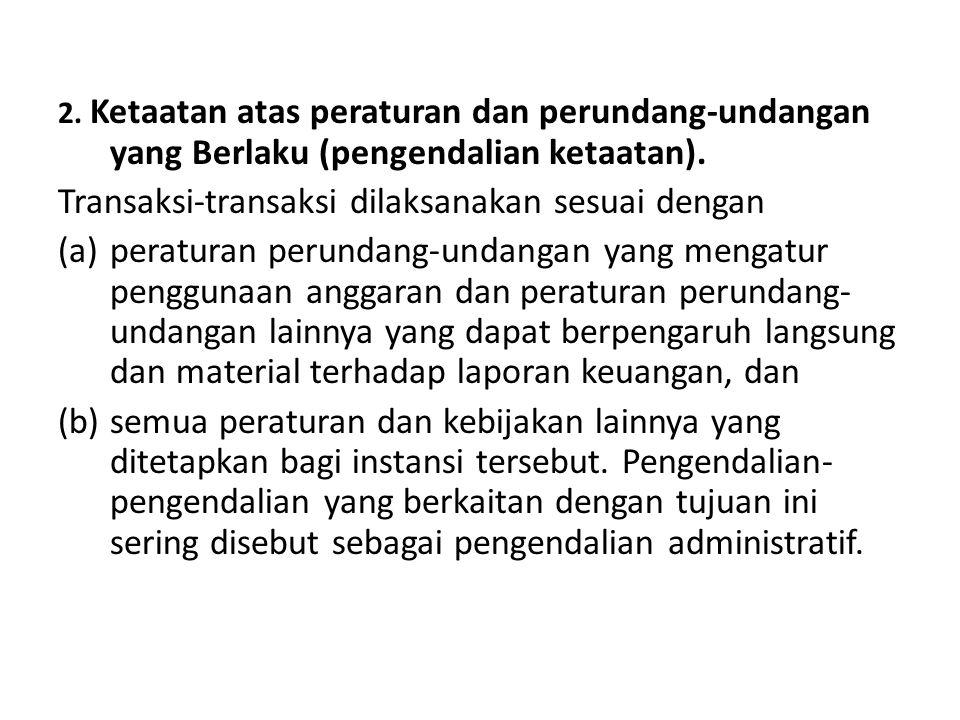 2. Ketaatan atas peraturan dan perundang-undangan yang Berlaku (pengendalian ketaatan). Transaksi-transaksi dilaksanakan sesuai dengan (a)peraturan pe