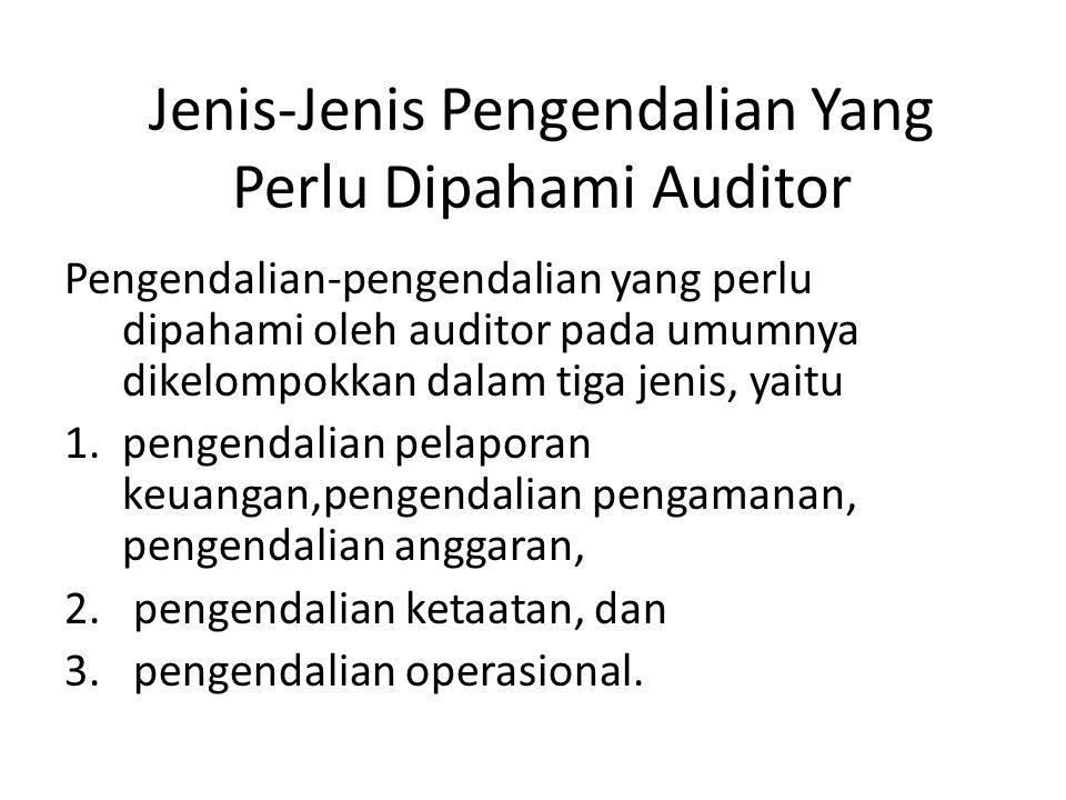 Jenis-Jenis Pengendalian Yang Perlu Dipahami Auditor Pengendalian-pengendalian yang perlu dipahami oleh auditor pada umumnya dikelompokkan dalam tiga