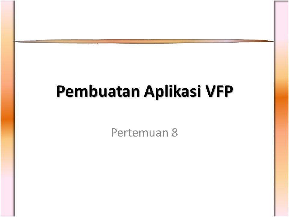 Pembuatan Aplikasi VFP Pertemuan 8