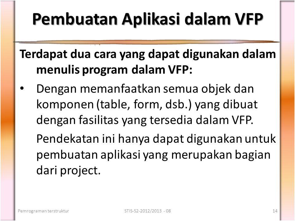 Pembuatan Aplikasi dalam VFP Terdapat dua cara yang dapat digunakan dalam menulis program dalam VFP: Dengan memanfaatkan semua objek dan komponen (tab