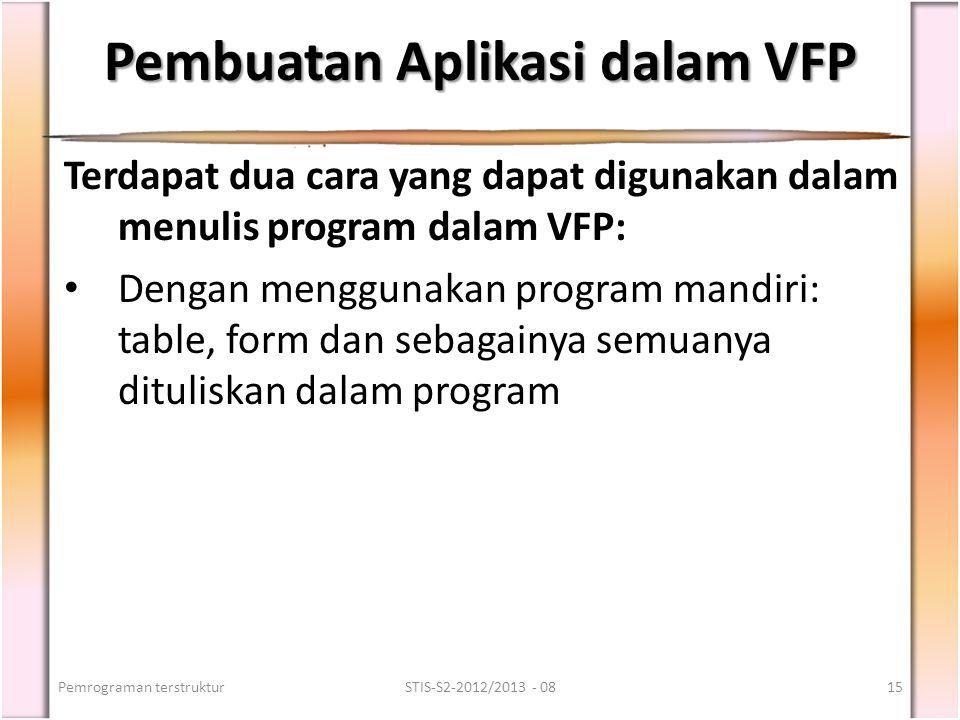 Pembuatan Aplikasi dalam VFP Terdapat dua cara yang dapat digunakan dalam menulis program dalam VFP: Dengan menggunakan program mandiri: table, form d