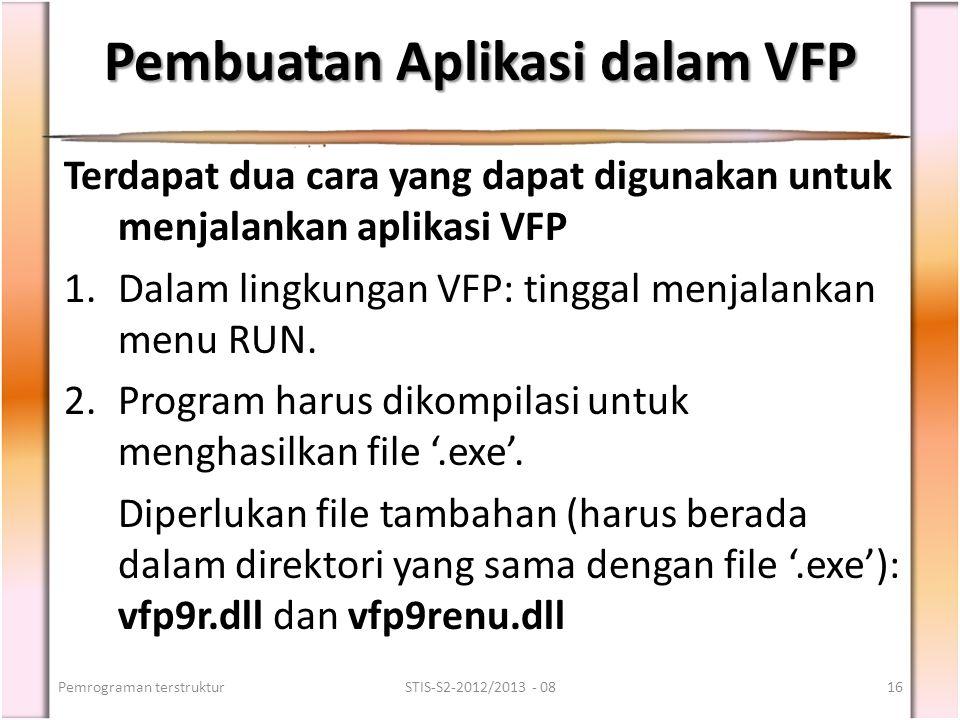 Pembuatan Aplikasi dalam VFP Terdapat dua cara yang dapat digunakan untuk menjalankan aplikasi VFP 1.Dalam lingkungan VFP: tinggal menjalankan menu RU