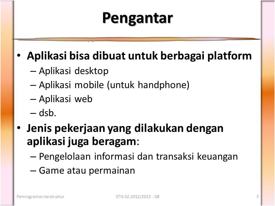 Pengantar Aplikasi bisa dibuat untuk berbagai platform – Aplikasi desktop – Aplikasi mobile (untuk handphone) – Aplikasi web – dsb. Jenis pekerjaan ya