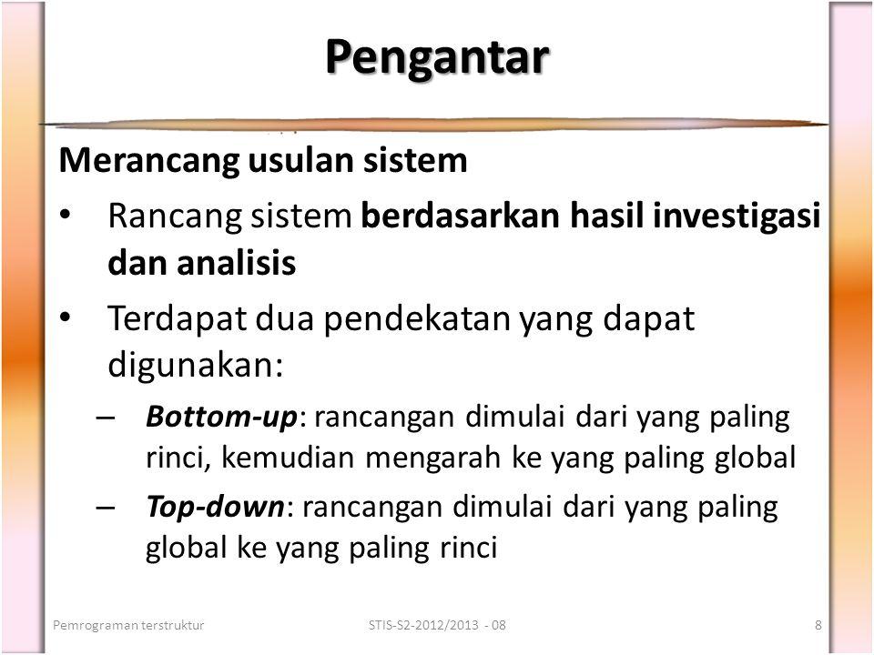 Pengantar Merancang usulan sistem Rancang sistem berdasarkan hasil investigasi dan analisis Terdapat dua pendekatan yang dapat digunakan: – Bottom-up: