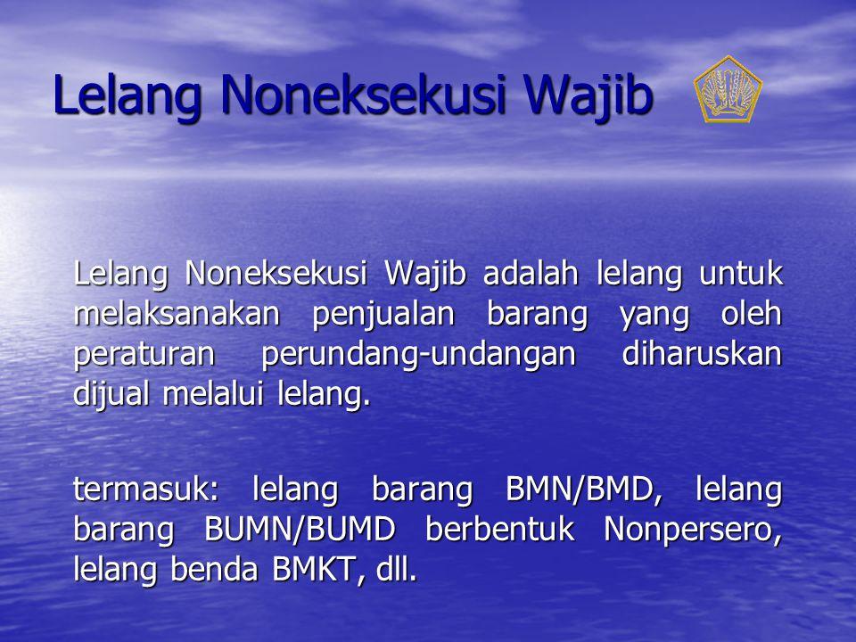 Lelang Noneksekusi Wajib Lelang Noneksekusi Wajib adalah lelang untuk melaksanakan penjualan barang yang oleh peraturan perundang-undangan diharuskan dijual melalui lelang.