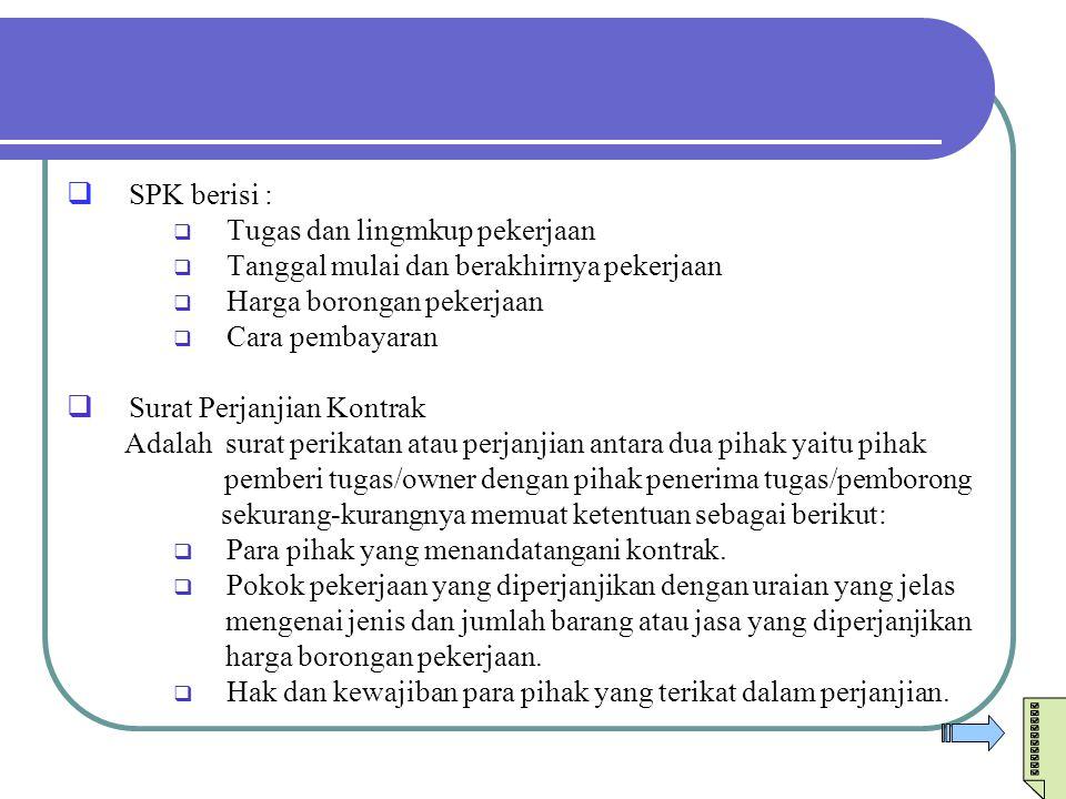  SPK berisi :  Tugas dan lingmkup pekerjaan  Tanggal mulai dan berakhirnya pekerjaan  Harga borongan pekerjaan  Cara pembayaran  Surat Perjanjia