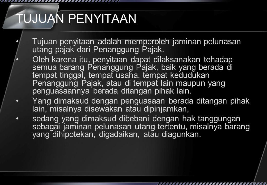 PENYITAAN Dilakukan berdasarkan SPMP jika PP tidak melunasi utang pajak setelah lewat 2x24 jam setelah Surat Paksa diberitahukan.