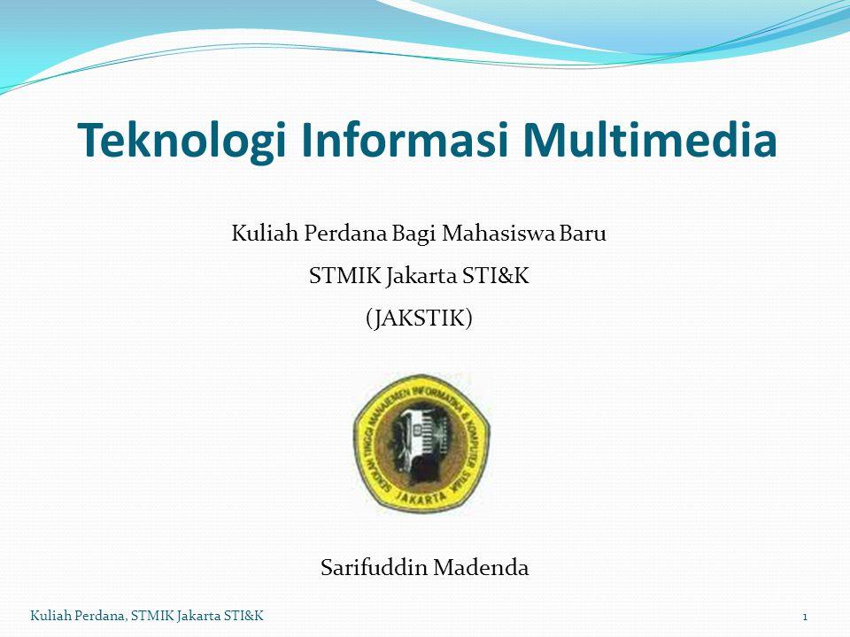 Teknologi Informasi Multimedia Kuliah Perdana Bagi Mahasiswa Baru STMIK Jakarta STI&K (JAKSTIK) Sarifuddin Madenda 1Kuliah Perdana, STMIK Jakarta STI&