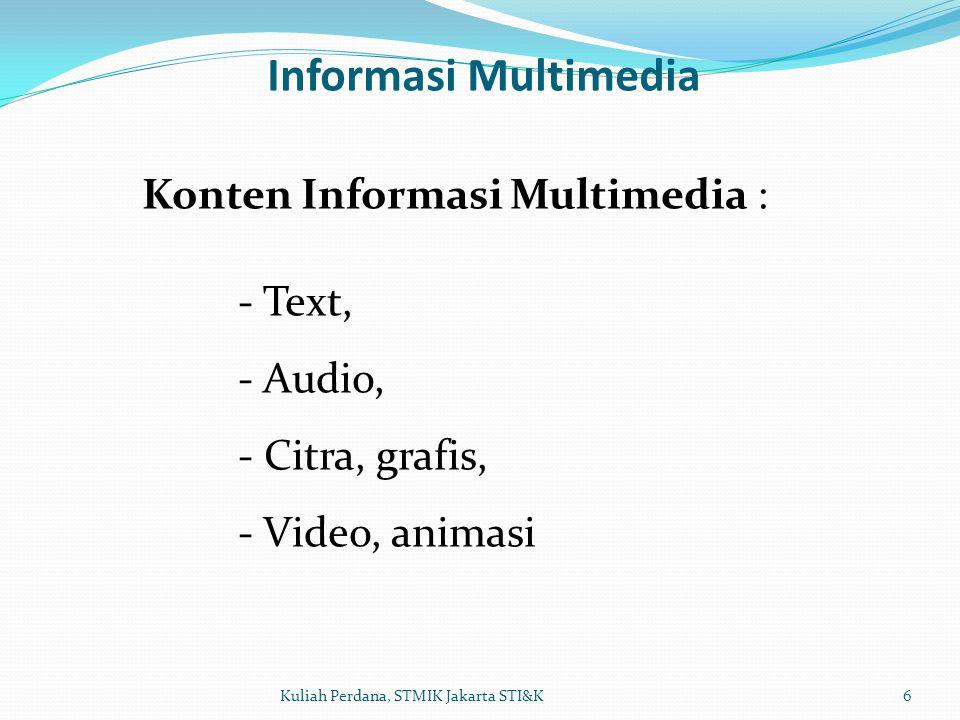Komputasi Multimedia 7Kuliah Perdana, STMIK Jakarta STI&K Komputasi Multimedia : Pemrosesan secara matematis Informasi multimedia seperti pengolahan citra/ grafis 2D dan 3D, Video, animasi, game, musik, TV interaktif dsb.