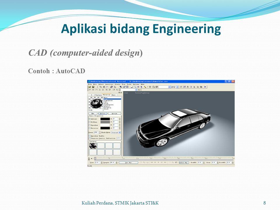 Aplikasi bidang Engineering 8Kuliah Perdana, STMIK Jakarta STI&K CAD (computer-aided design) Contoh : AutoCAD