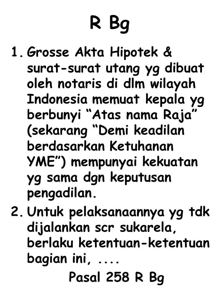 """1.Grosse Akta Hipotek & surat-surat utang yg dibuat oleh notaris di dlm wilayah Indonesia memuat kepala yg berbunyi """"Atas nama Raja"""" (sekarang """"Demi k"""