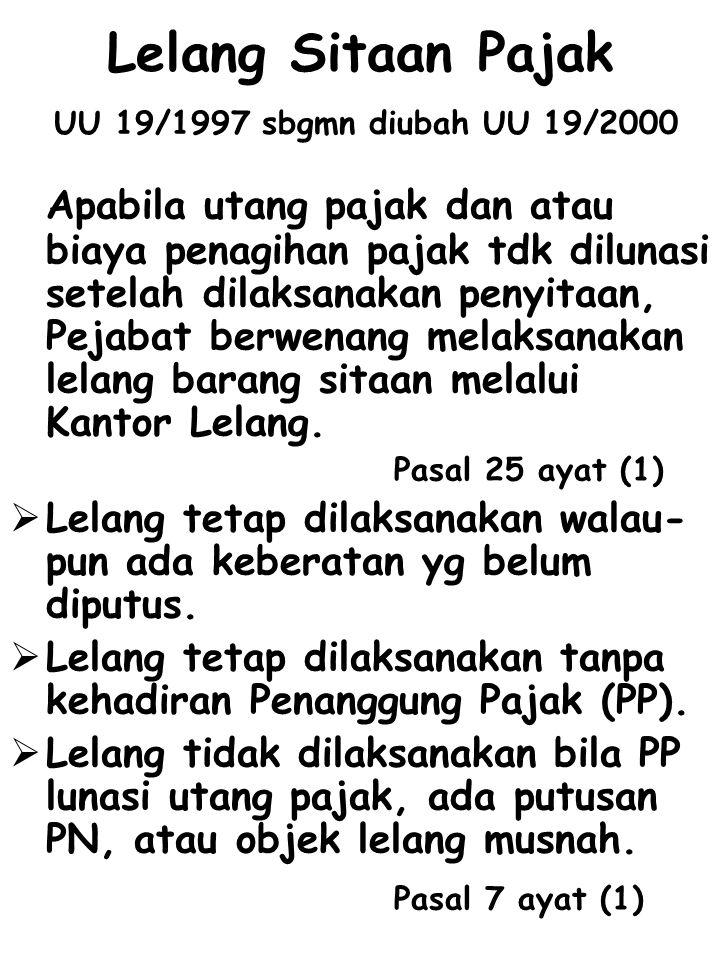 Lelang Sitaan Pajak UU 19/1997 sbgmn diubah UU 19/2000 Apabila utang pajak dan atau biaya penagihan pajak tdk dilunasi setelah dilaksanakan penyitaan,