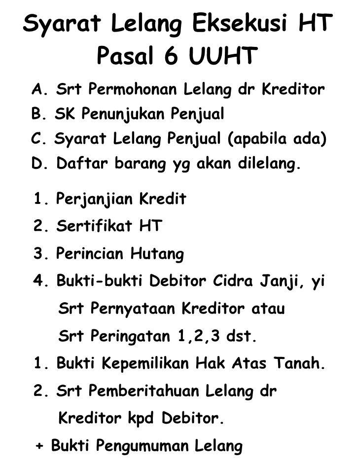Syarat Lelang Eksekusi HT Pasal 6 UUHT 1. Perjanjian Kredit 2. Sertifikat HT 3. Perincian Hutang 4. Bukti-bukti Debitor Cidra Janji, yi Srt Pernyataan