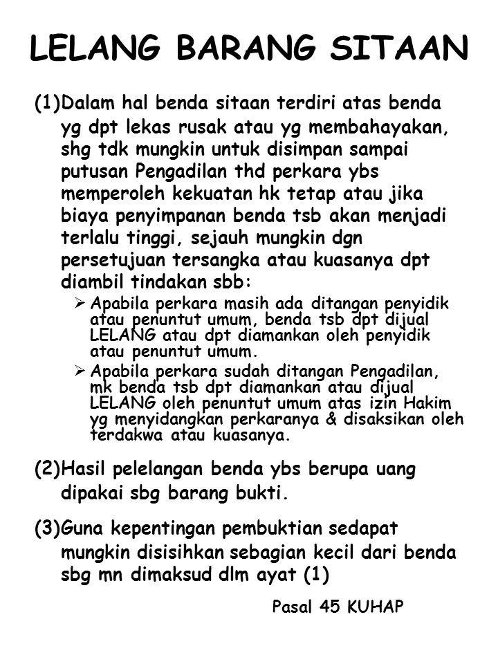 LELANG BARANG SITAAN (1)Dalam hal benda sitaan terdiri atas benda yg dpt lekas rusak atau yg membahayakan, shg tdk mungkin untuk disimpan sampai putus
