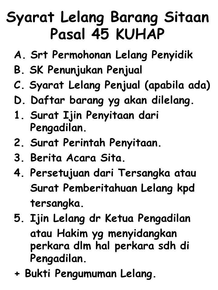 Syarat Lelang Barang Sitaan Pasal 45 KUHAP A. Srt Permohonan Lelang Penyidik B. SK Penunjukan Penjual C. Syarat Lelang Penjual (apabila ada)  D. Daft