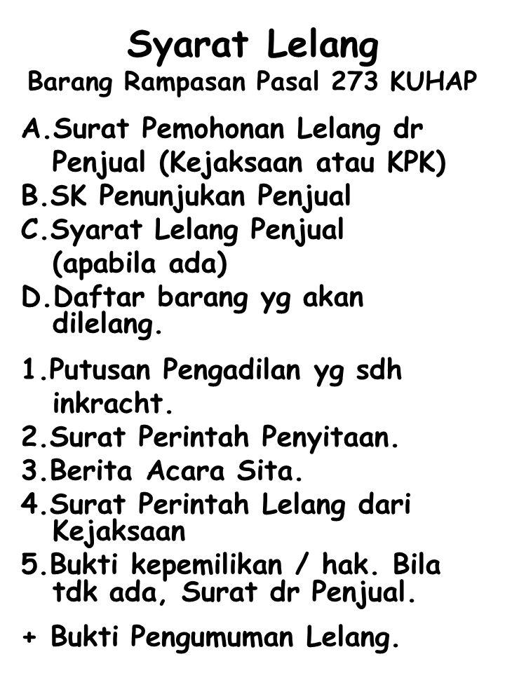 Syarat Lelang Barang Rampasan Pasal 273 KUHAP A.Surat Pemohonan Lelang dr Penjual (Kejaksaan atau KPK)  B.SK Penunjukan Penjual C.Syarat Lelang Penju