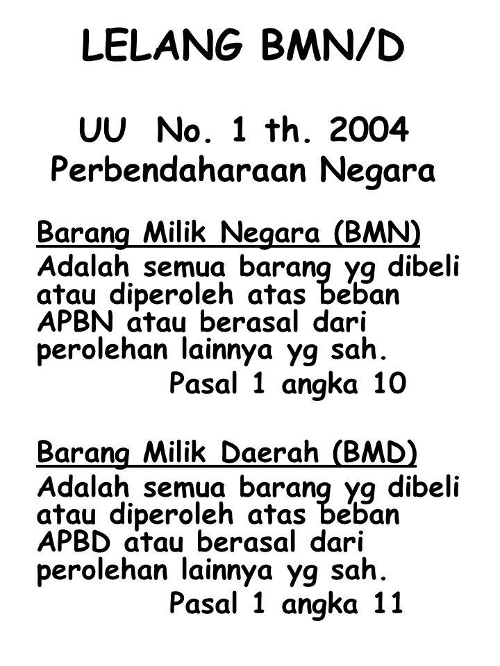 LELANG BMN/D UU No. 1 th. 2004 Perbendaharaan Negara Barang Milik Negara (BMN) Adalah semua barang yg dibeli atau diperoleh atas beban APBN atau beras