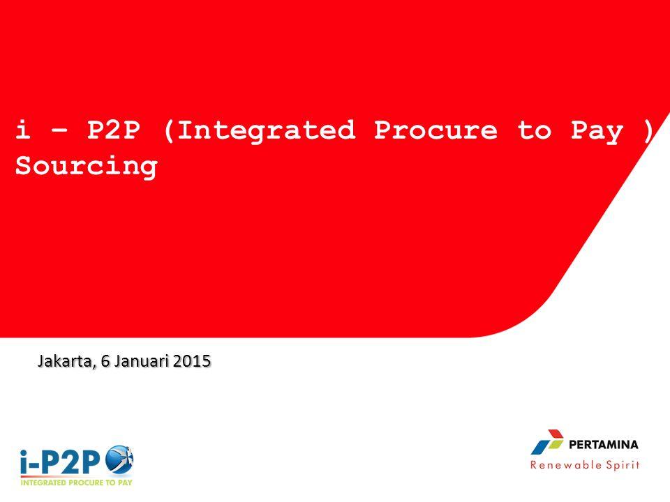 Jakarta, 6 Januari 2015 i – P2P (Integrated Procure to Pay ) Sourcing