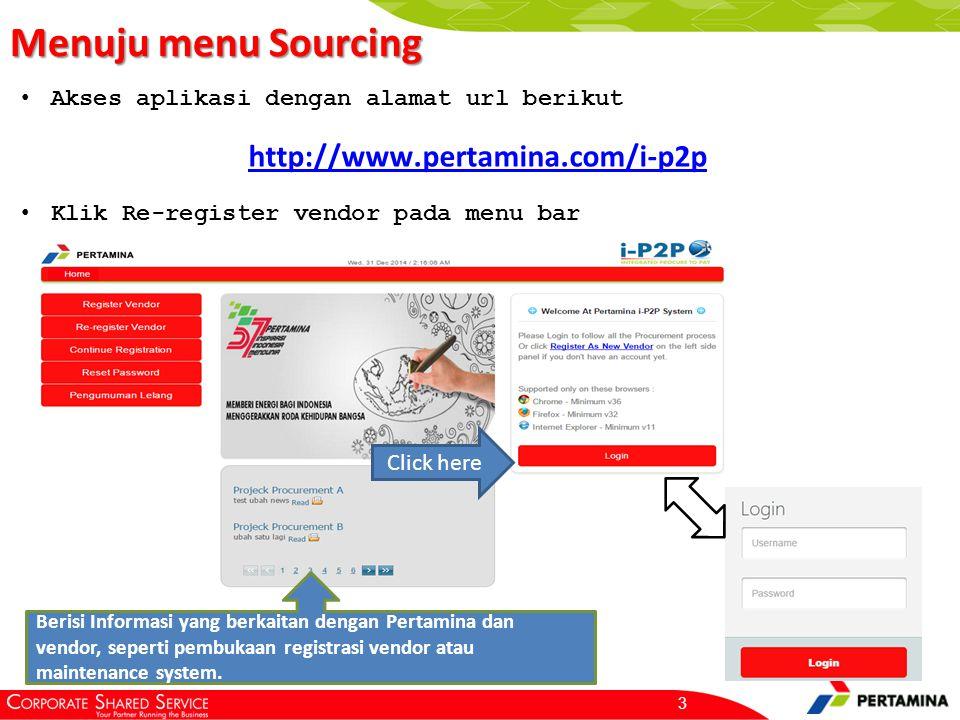 Menuju menu Sourcing 3 Akses aplikasi dengan alamat url berikut Klik Re-register vendor pada menu bar Click here http://www.pertamina.com/i-p2p Berisi