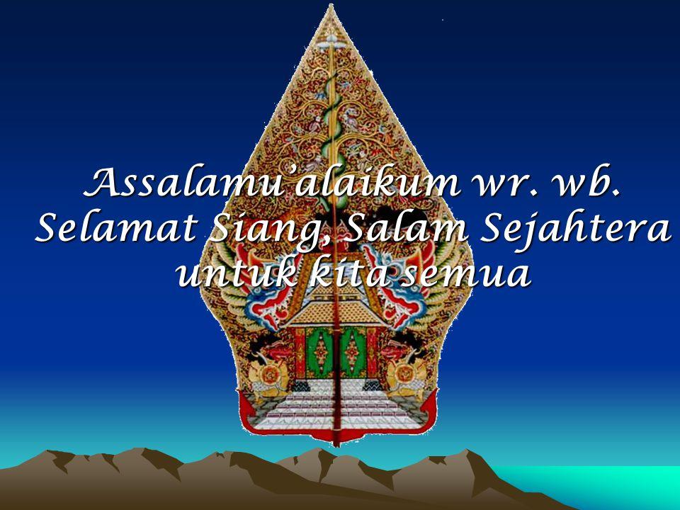 Assalamu'alaikum wr. wb. Selamat Siang, Salam Sejahtera untuk kita semua