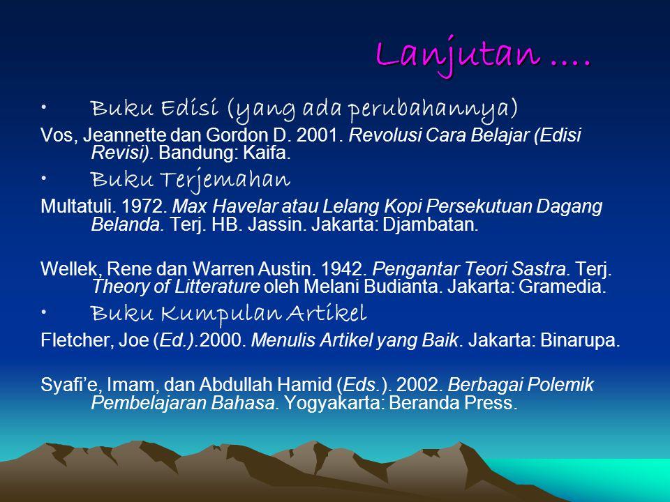 Sumber dari BUKU Buku satu penulis Arifin, E. Zainal. 1999. Teknik Penulisan Karangan Ilmiah. Jakarta: Gramedia. Buku 2 atau 3 penulis Oliver, Robert